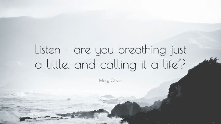 191689-Mary-Oliver-Quote-Listen-are-you-breathing-just-a-little-and